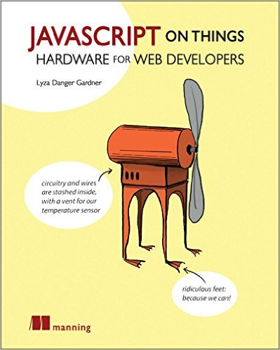 "Cover of ""JavaScript on Things: Hardware for Web Developers"""